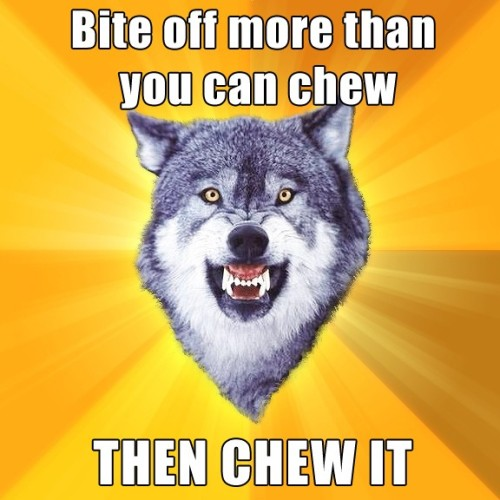courage-wolf-bite-off-more-than-you-can-chew