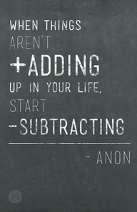 If-Things-Arent-Adding-Up-In-Your-Life-Start-Subtracting